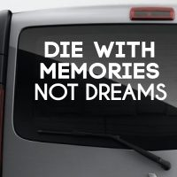 Die with memories, not dreams – Car Van Laptop decal sticker